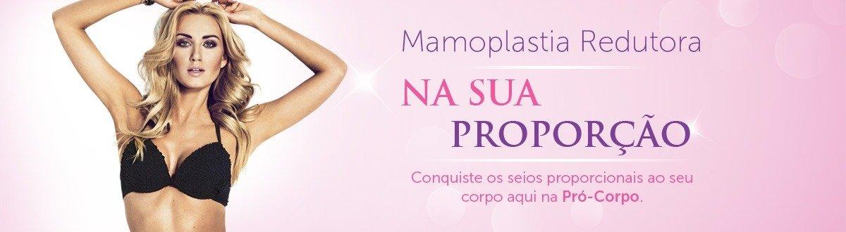 Mamoplastia Redutora: Seios proporcionais ao corpo e melhora na qualidade de vida